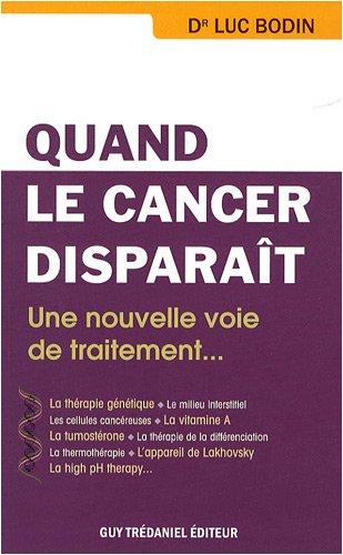9782844459701: Quand le cancer disparaît : Une nouvelle voie de traitement , le retour à la normale des cellules cancéreuses