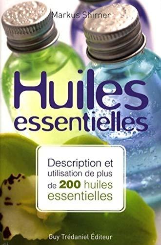 9782844459756: Huiles essentielles : Description et utilisation de plus de 200 huiles essentielles et huiles végétales