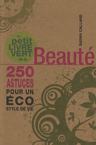 Le petit livre vert de la beauté: Sarah Callard