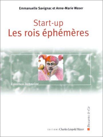 Start-Up : Les Rois éphémères: Waser, Anne-Marie; Savignac, Emmanuelle