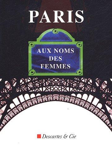 Paris, aux noms des femmes: Catherine Breillat, Germaine Tillion, Gis�le Halimi, Laure Adler