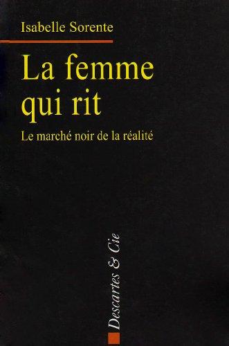 9782844461049: La femme qui rit : Le marché noir de la réalité