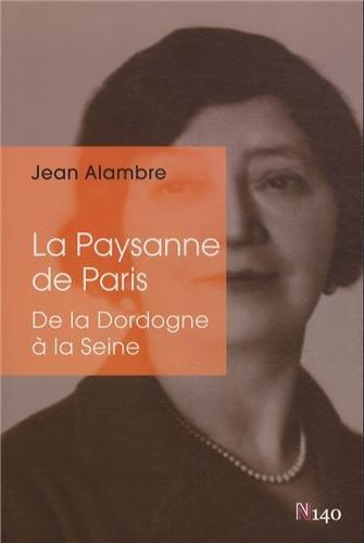 La Paysanne de Paris : De Beaulieu-sur-Dordogne à Neuilly-sur-Seine: Jean Alambre