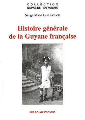 Histoire générale de la Guyane française.: MAM LAM FOUCK