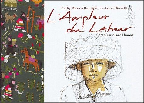 9782844502124: L'ampleur du labeur : Cacao, un village hmong