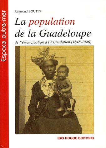 9782844502407: La population de la Guadeloupe : De l'émancipation à l'assimilation (1848-1946), (Aspects démographiques et sociaux)