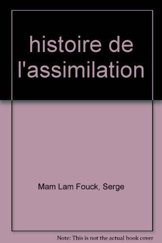 Histoire de l'assimilation : Des: Serge Mam Lam