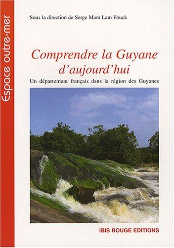 9782844503305: Comprendre la Guyane d'aujourd'hui : Un d�partement fran�ais dans la r�gion des Guyanes