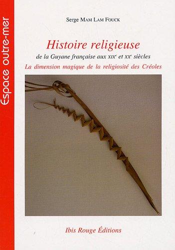 Histoire religieuse de la Guyane française aux: Serge Mam Lam