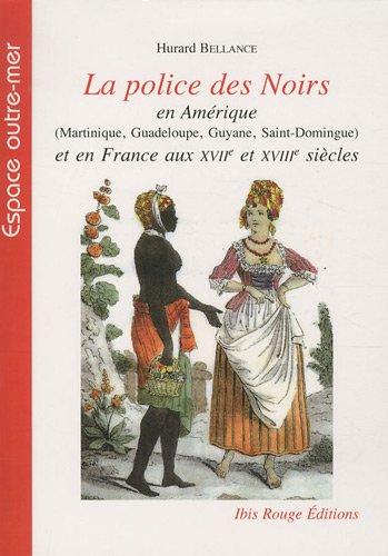 9782844503695: La police des Noirs en Amérique (Martinique, Guadeloupe, Guyane, Saint-Domingue) et en France aux XVIIe et XVIIIe siècles (French Edition)