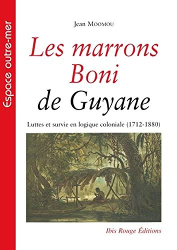 9782844504227: Les marrons boni de Guyane : Luttes et survie en logique coloniale (1712-1880)