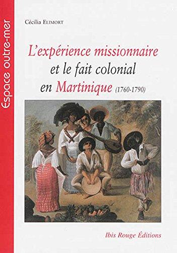 9782844504487: L'expérience missionnaire et le fait colonial en Martinique (1760-1790)