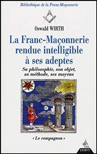 9782844540133: La Franc-Maçonnerie rendue intelligible à ses adeptes: Sa philosophie, son objet, sa méthode, ses moyens, tome 2: Le Compagnon (Bibliothèque de la Franc-Maçonnerie)