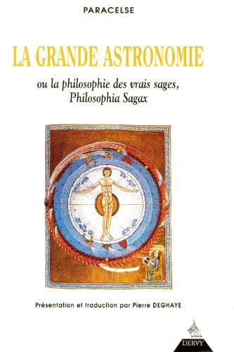 9782844540218: La grande astronomie ou La philosophie des vrais sages, philosophia sagax : Clé de tous les mystères du grand et du petit monde