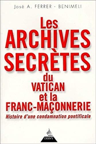 9782844541444: Les Archives secrètes du Vatican et la Franc-maçonnerie : Histoire d'une condamnation pontificale