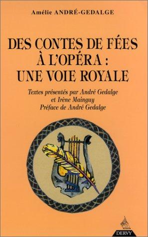 Des contes de fées à l'opéra : une voie royale préface et textes présentés par André Gedalge et...