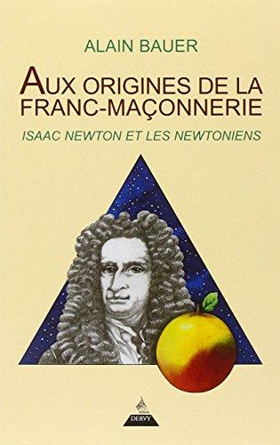 AUX ORIGINES DE LA FRANC MACONNERIE: BAURER ALAIN