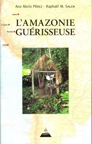 AMAZONIE GUERISSEUSE -L-: PEREZ SALEN