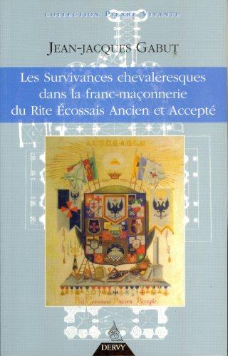 SURVIVANCES CHEVALERESQUES DANS LA FRANC-MAÇONNERIE DU RITE ÉCOSSAIS ANCIEN ET ACCEPT...