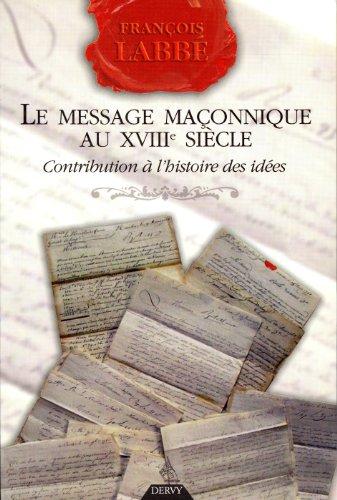 MESSAGE MAÇONNIQUE AU XVIIIE SIÈCLE (LE): LABBE FRANCOIS