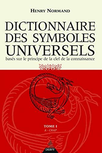 DICTIONNAIRE DES SYMBOLES UNIVERSELS T.01 : A - CHAP.: NORMAND HENRY