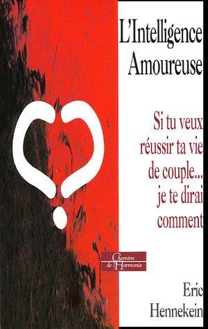 9782844543585: L'intelligence amoureuse : Si tu veux réussir ta vie de couple... je te dirai comment...