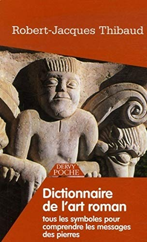 Dictionnaire de l'Art Roman : Tous les: Thibaud,Robert