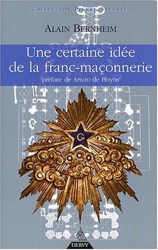 CERTAINE IDEE DE LA FRANC MACONNERIE UNE: BERNHEIM ALAIN