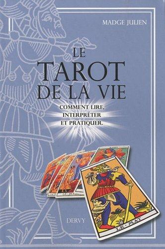 9782844546128: Le Tarot de la vie : Comment lire, interpréter et pratiquer