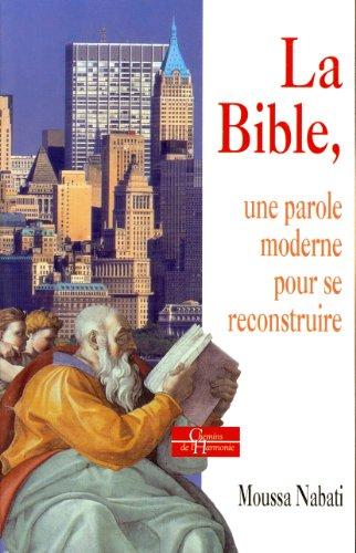 BIBLE, UNE PAROLE MODERNE POUR SE RECONSTRUIRE (LA): NABATI MOUSSA