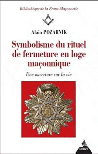 9782844546777: Symbolisme du rituel de fermeture en loge ma�onnique : Une ouverture sur la vie