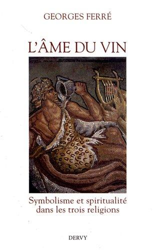 9782844549402: L'âme du vin : Symbolisme et spiritualité dans les trois religions
