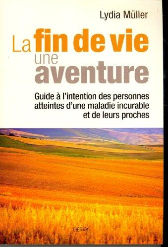 9782844549419: La fin de vie, une aventure : Guide � l'intention des personnes atteintes d'une maladie incurable et de leurs proches