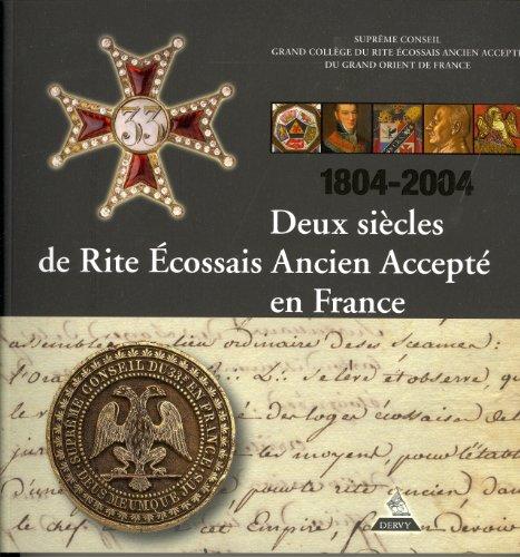 9782844549549: Deux siècles de Rite Ecossais Ancien et Accepté en France : 1804-2004