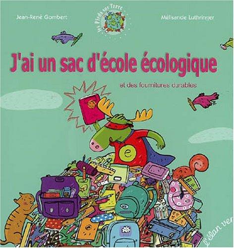 9782844550941: J'ai un sac d'école écologique : Et des fournitures durables