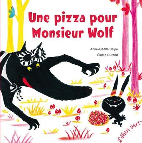 UNE PIZZA POUR MONSIEUR WOLF: BALPE, ANNE-GAELLE