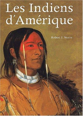 Les Indiens d\'Amérique: MOORE Robert J.