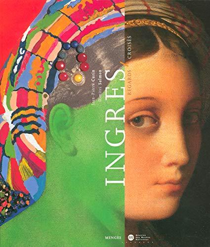 Ingres, regards croises.: Jean-Pierre Cuzin