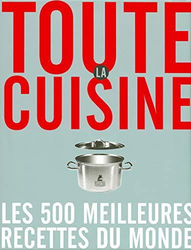 Toute la cuisine Les 500 meilleurs recettes du monde: Collectif