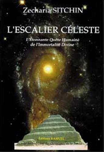 9782844610355: L'escalier céleste - L'Étonnante Quête Humaine de l'Immortalité Divine - Le Second Livre des Chroniques de la Terre