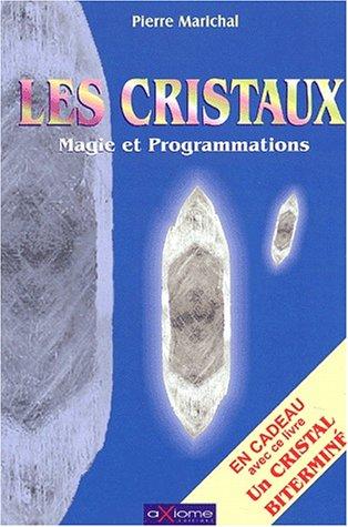 Les cristaux, Magie et Programmations.: Marichal, Pierre