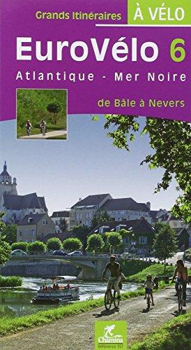 9782844661753: EuroVélo 6 Atlantique - Mer Noire : De Bâle à Nevers (Grands itinéraires à vélo)