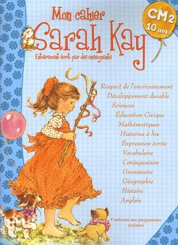 9782844701497: Mon cahier Sarah Kay CM2 10 ans : Conforme aux programmes scolaires
