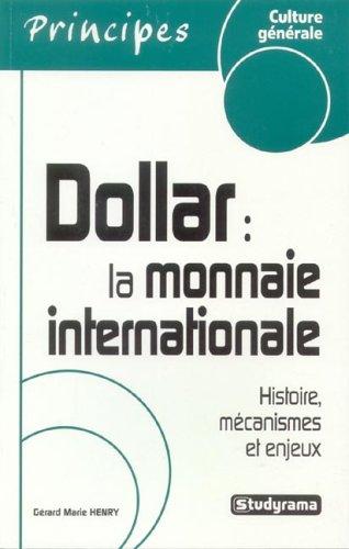 9782844724939: Dollar : la monnaie internationale : Histoire, mécanismes et enjeux