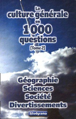 9782844726100: La culture g�n�rale en 1000 questions : Tome 2, G�ographie Sciences Soci�t� Divertissements