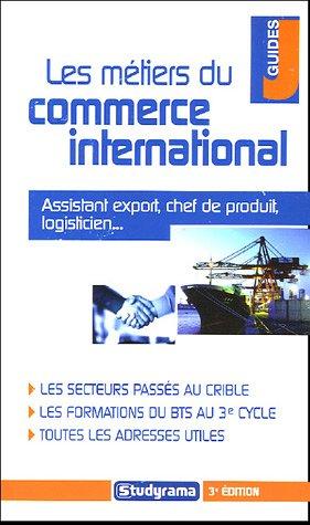 Les métiers du commerce international. Assistant export, chef de produit, logisticien. Les ...
