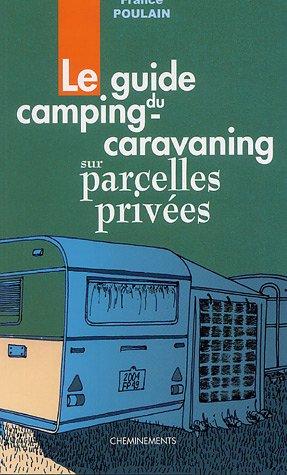 9782844780843: Le guide du camping-caravaning sur parcelles privées