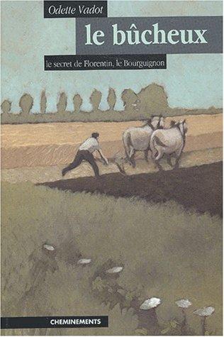 9782844781741: Le bûcheux : Le secret de Florentin le Bourguignon