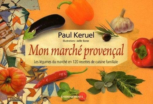 Mon marché provença : Les légumes du: Keruel, Paul; Baron,