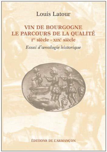9782844791672: vin de Bourgogne ; le parcours de la qualité ; Ier siècle - XIXe siècle ; essai d'oenologie historique